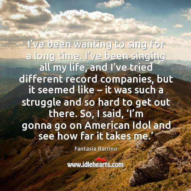 I'm gonna go on american idol and see how far it takes me. Fantasia Barrino Picture Quote