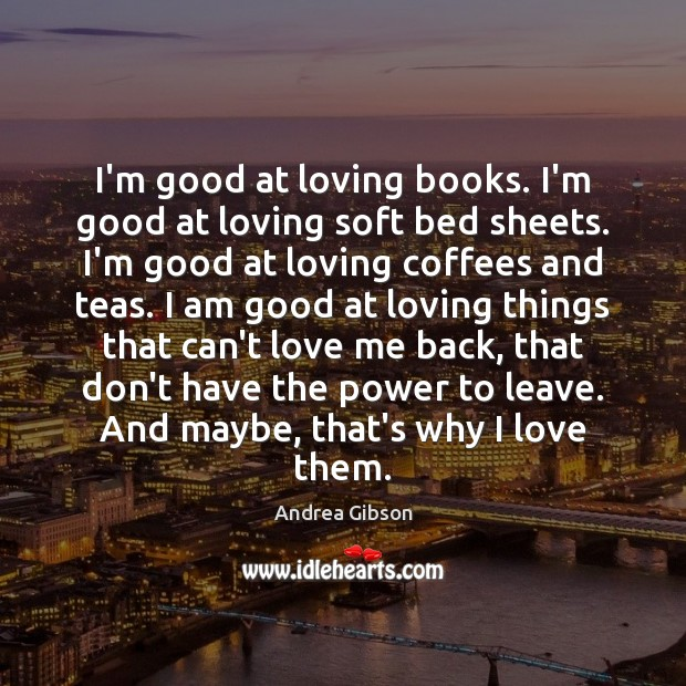 Image, I'm good at loving books. I'm good at loving soft bed sheets.