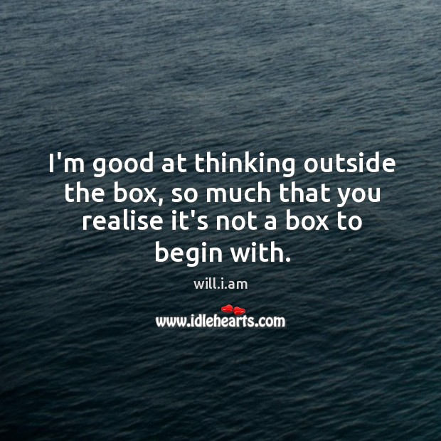 I'm good at thinking outside the box, so much that you realise Image