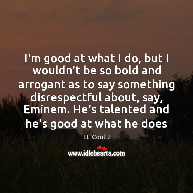 I'm good at what I do, but I wouldn't be so bold LL Cool J Picture Quote