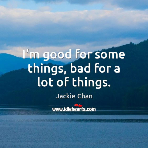 I'm good for some things, bad for a lot of things. Jackie Chan Picture Quote