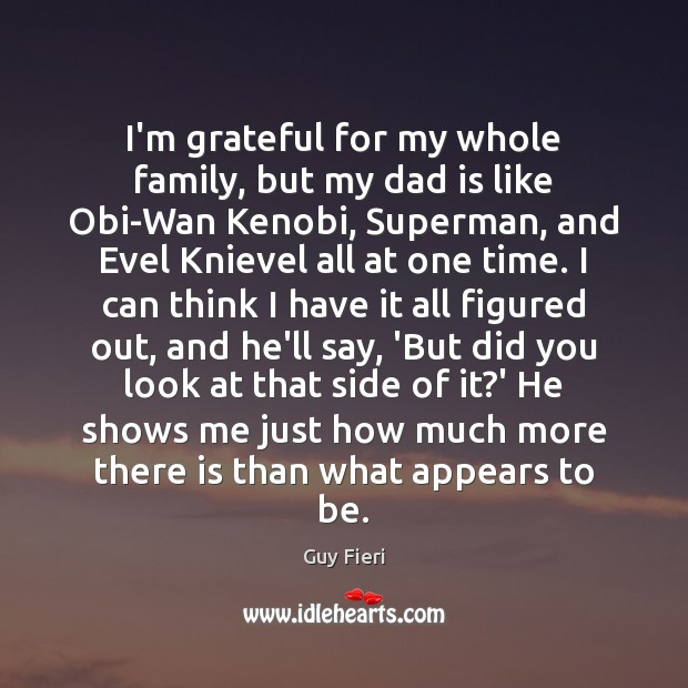 Image, I'm grateful for my whole family, but my dad is like Obi-Wan