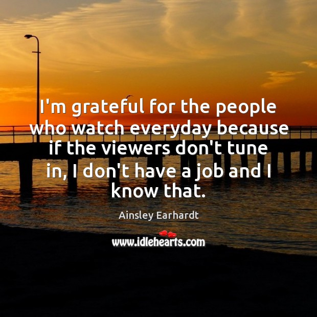 Image, I'm grateful for the people who watch everyday because if the viewers