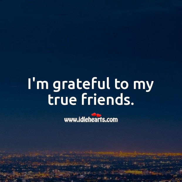 I'm grateful to my true friends. Friendship Day Messages Image