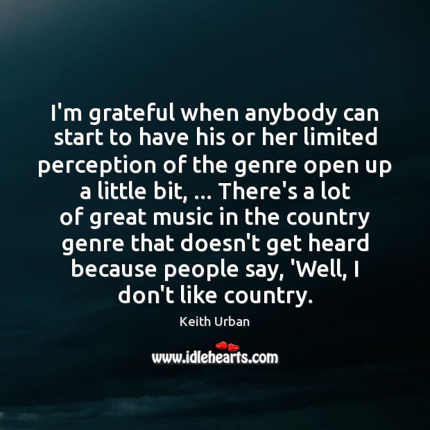 I'm grateful when anybody can start to have his or her limited Keith Urban Picture Quote
