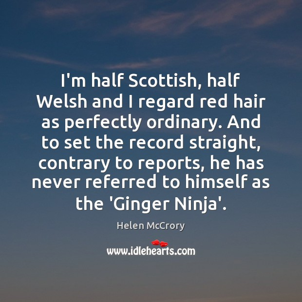 Image, I'm half Scottish, half Welsh and I regard red hair as perfectly