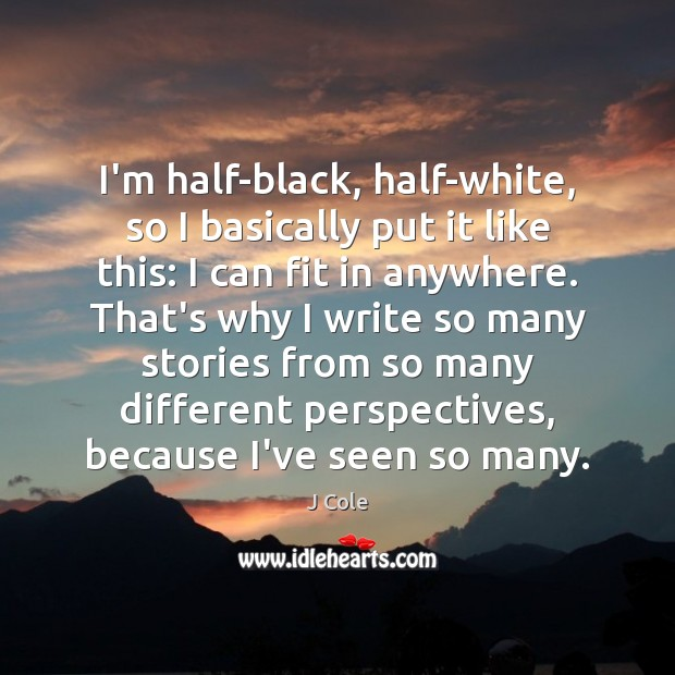 Image, I'm half-black, half-white, so I basically put it like this: I can