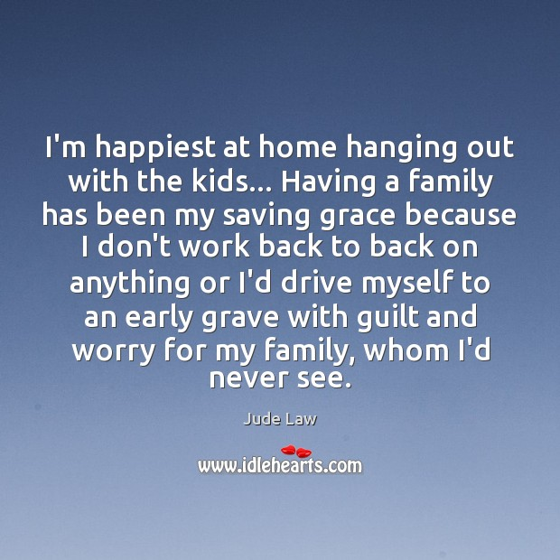 Image, I'm happiest at home hanging out with the kids… Having a family