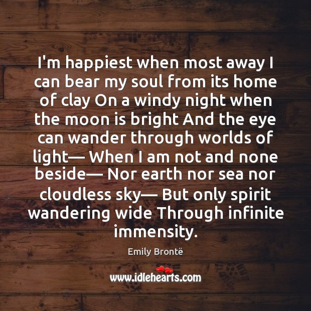 I'm happiest when most away I can bear my soul from its Emily Brontë Picture Quote