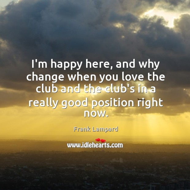 I'm happy here, and why change when you love the club and Image