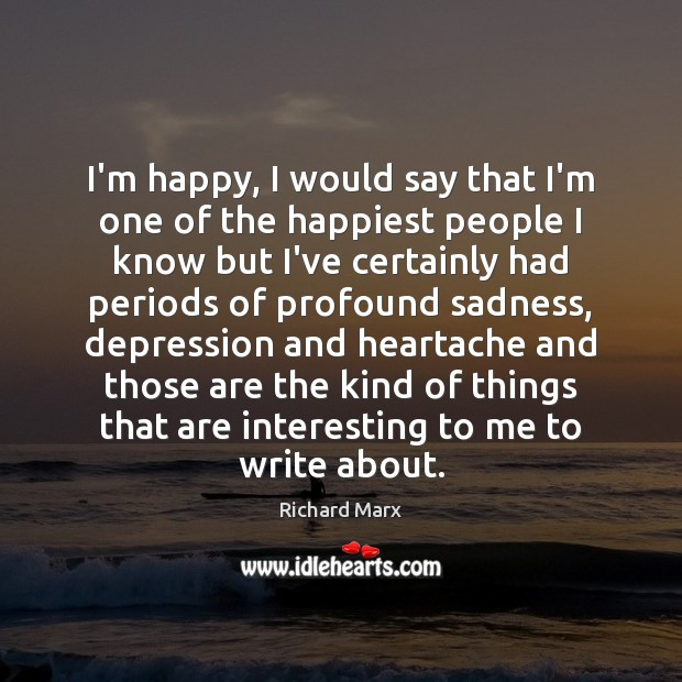 I'm happy, I would say that I'm one of the happiest people Image