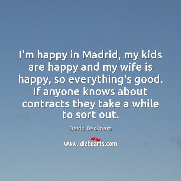 I'm happy in Madrid, my kids are happy and my wife is David Beckham Picture Quote