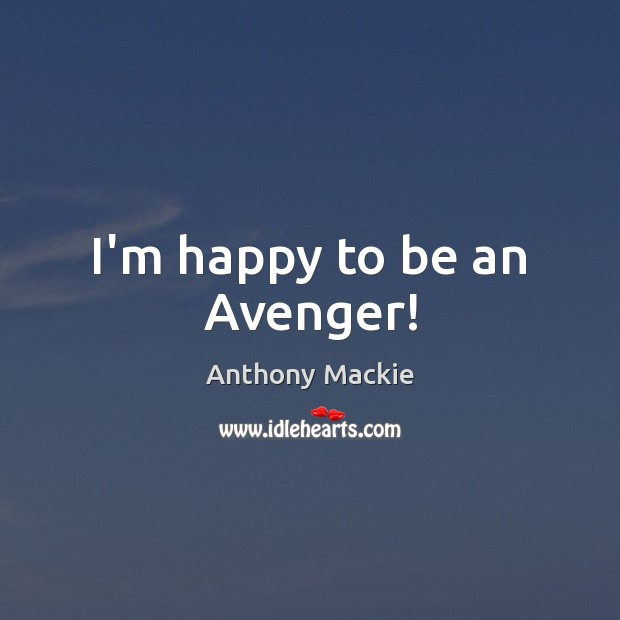 Image, I'm happy to be an Avenger!