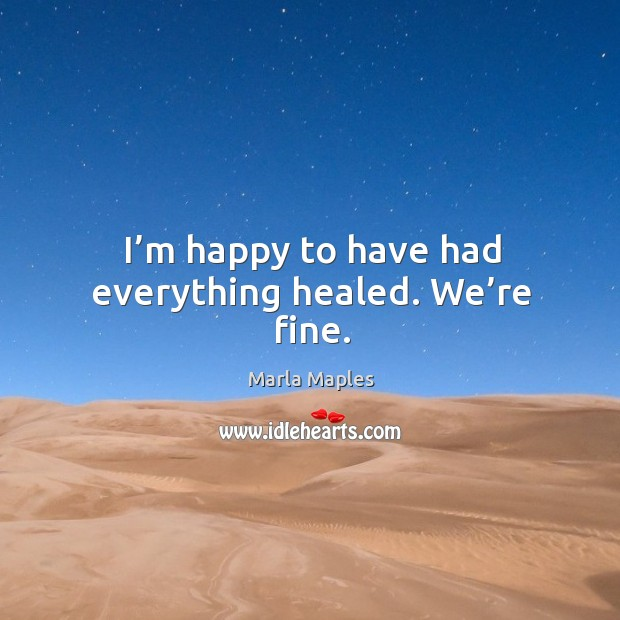 I'm happy to have had everything healed. We're fine. Image