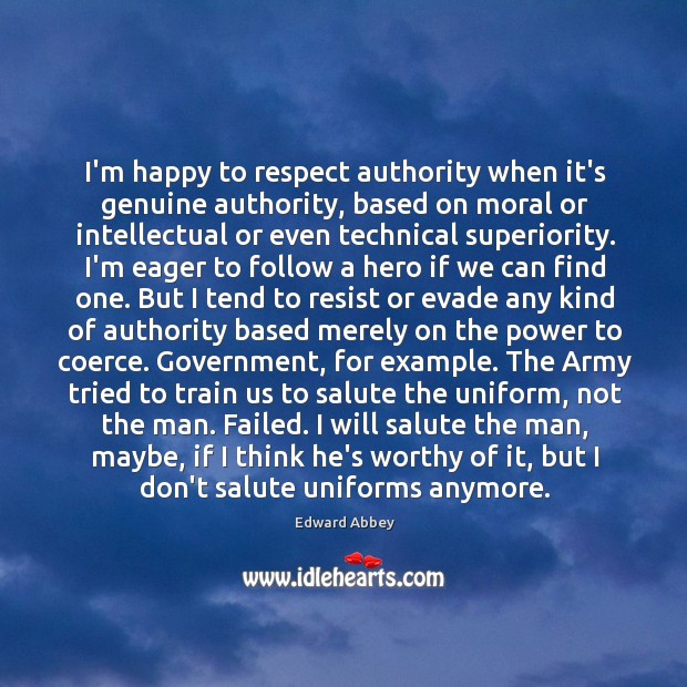 Image, I'm happy to respect authority when it's genuine authority, based on moral