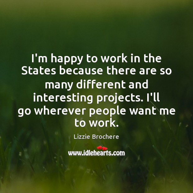 I'm happy to work in the States because there are so many Image