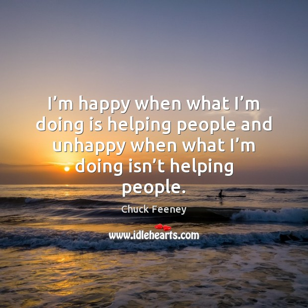 Image about I'm happy when what I'm doing is helping people and