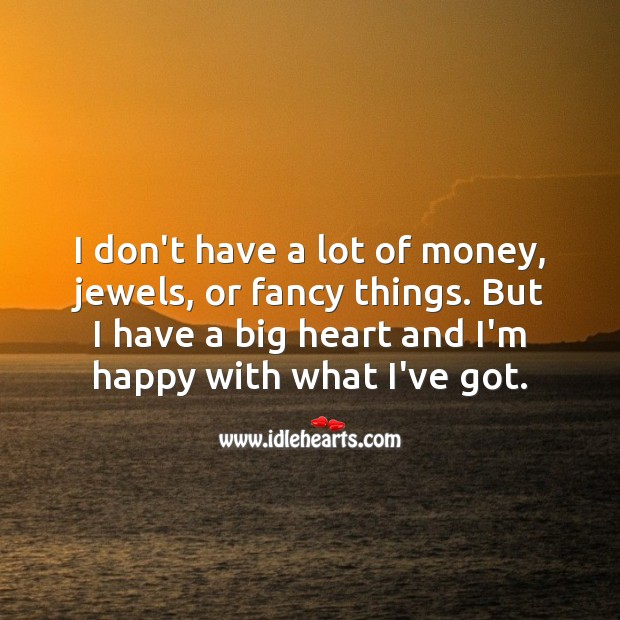 I'm happy with what I've got. Heart Quotes Image