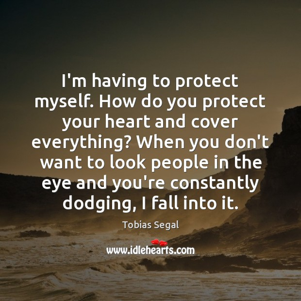 I'm having to protect myself. How do you protect your heart and Image
