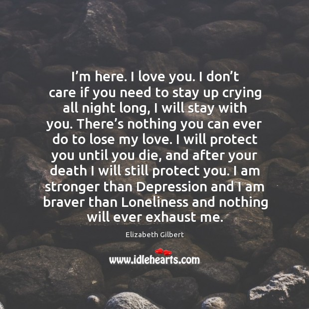 I'm here. I love you. I don't care if you Image