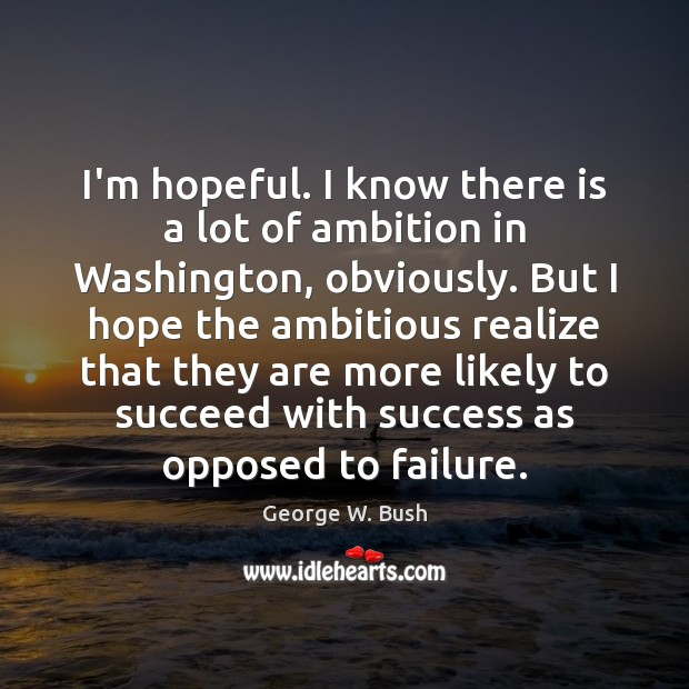 Image, I'm hopeful. I know there is a lot of ambition in Washington,