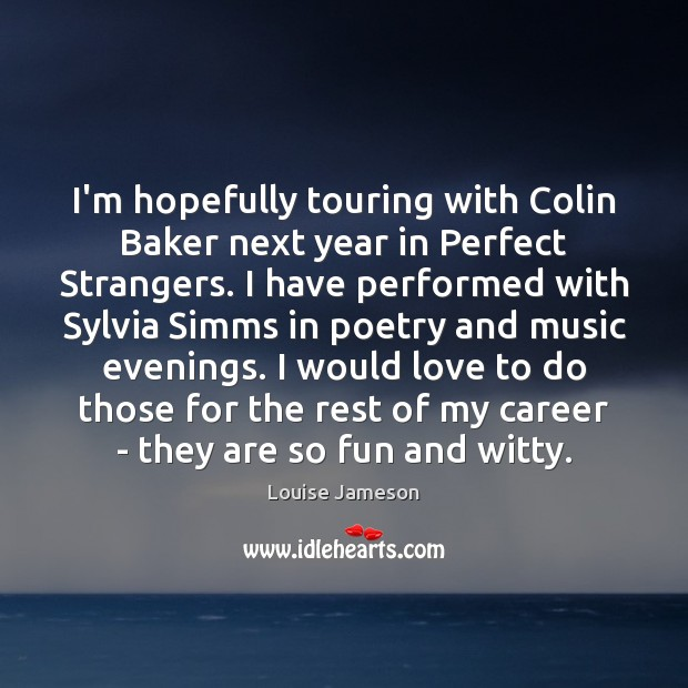 I'm hopefully touring with Colin Baker next year in Perfect Strangers. I Image