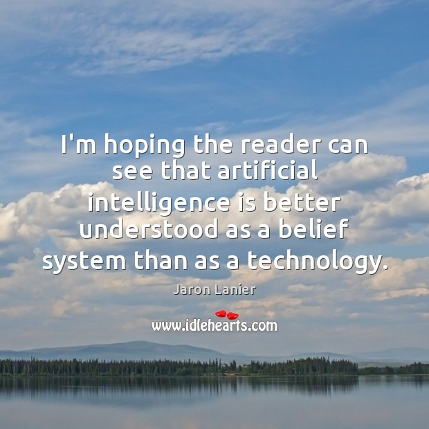 I'm hoping the reader can see that artificial intelligence is better understood Intelligence Quotes Image