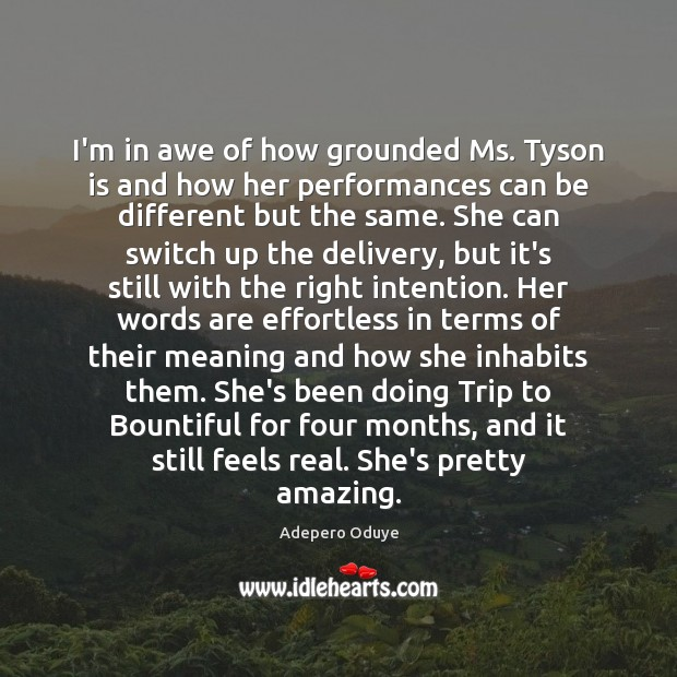 Image, I'm in awe of how grounded Ms. Tyson is and how her