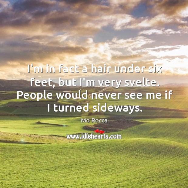 I'm in fact a hair under six feet, but I'm very svelte. Image
