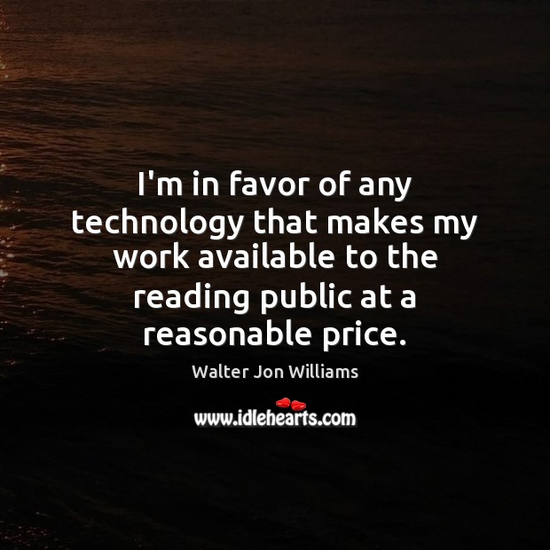 I'm in favor of any technology that makes my work available to Image
