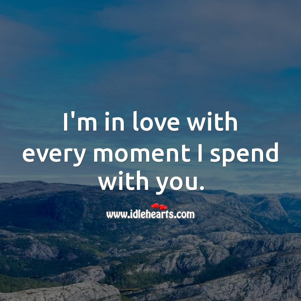 I'm in love with every moment I spend with you. Being In Love Quotes Image