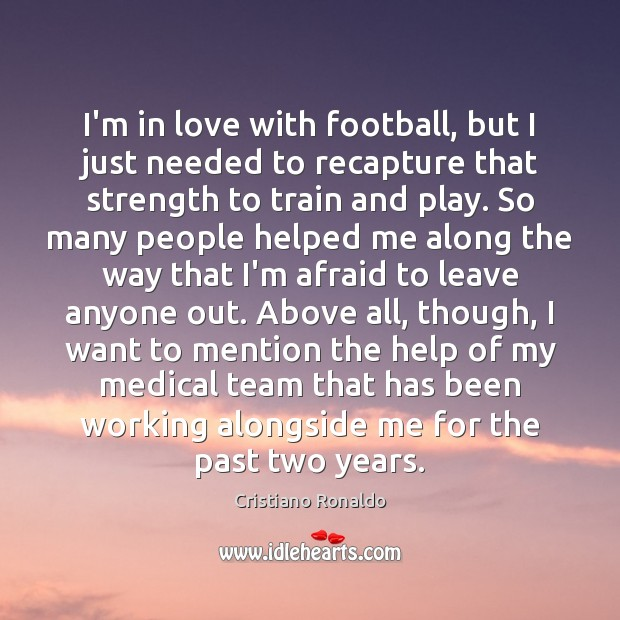 I'm in love with football, but I just needed to recapture that Cristiano Ronaldo Picture Quote
