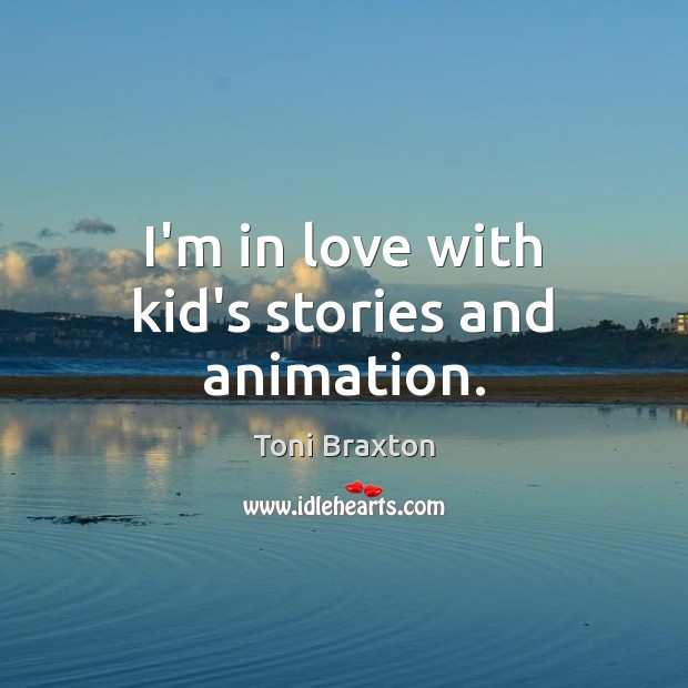 I'm in love with kid's stories and animation. Image
