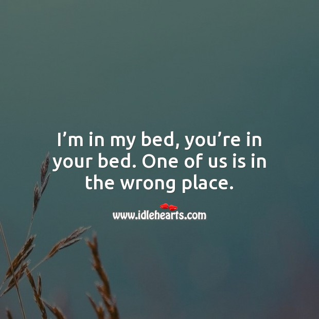 I'm in my bed, you're in your bed. One of us is in the wrong place. Good Night Quotes for Him Image
