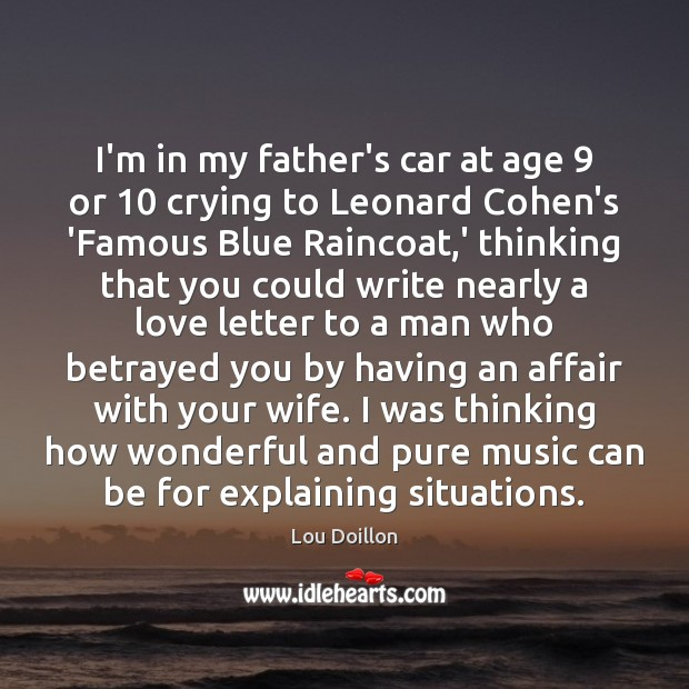 I'm in my father's car at age 9 or 10 crying to Leonard Cohen's Lou Doillon Picture Quote