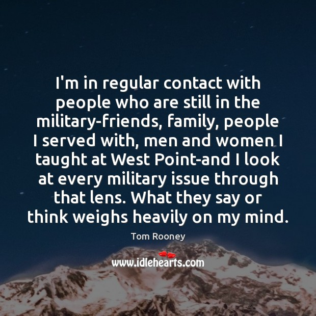 I'm in regular contact with people who are still in the military-friends, Image