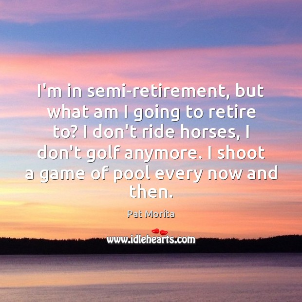 I'm in semi-retirement, but what am I going to retire to? I Image