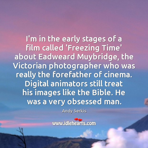I'm in the early stages of a film called 'Freezing Time' about Andy Serkis Picture Quote