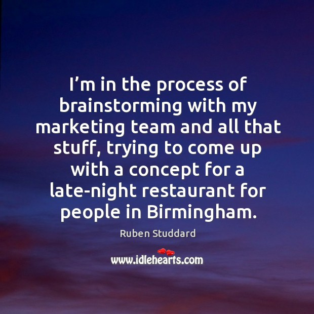 I'm in the process of brainstorming with my marketing team and all that stuff. Ruben Studdard Picture Quote