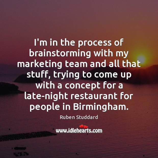 I'm in the process of brainstorming with my marketing team and all Ruben Studdard Picture Quote