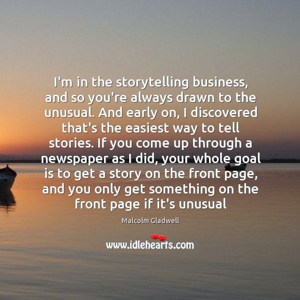 Image, I'm in the storytelling business, and so you're always drawn to the