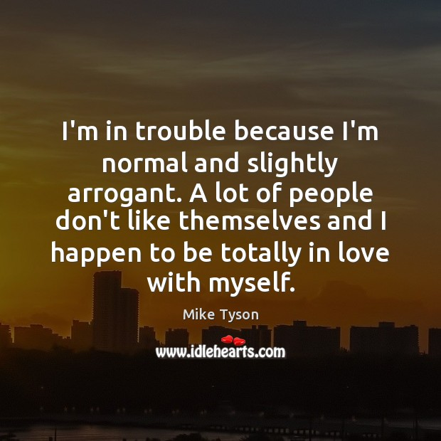 Image, I'm in trouble because I'm normal and slightly arrogant. A lot of
