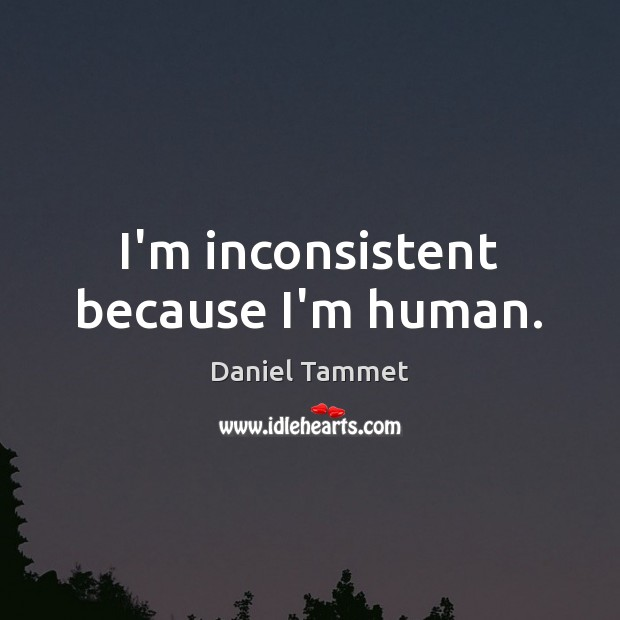 I'm inconsistent because I'm human. Image