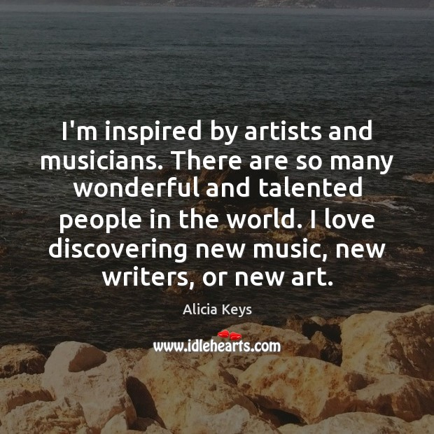 I'm inspired by artists and musicians. There are so many wonderful and Alicia Keys Picture Quote