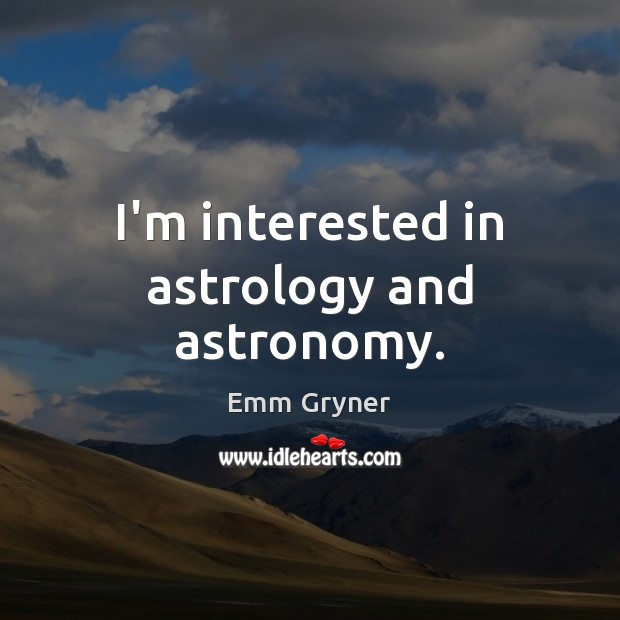 I'm interested in astrology and astronomy. Astrology Quotes Image