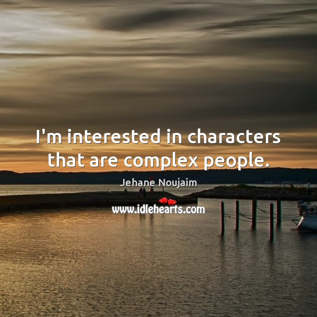 I'm interested in characters that are complex people. Image