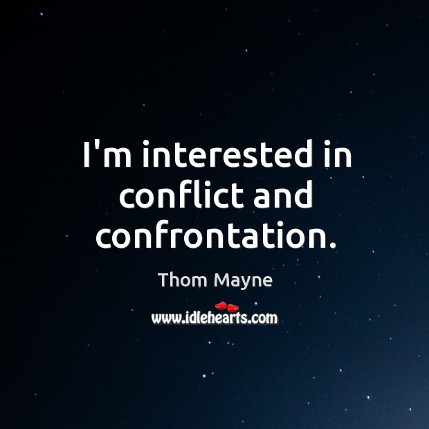 I'm interested in conflict and confrontation. Thom Mayne Picture Quote