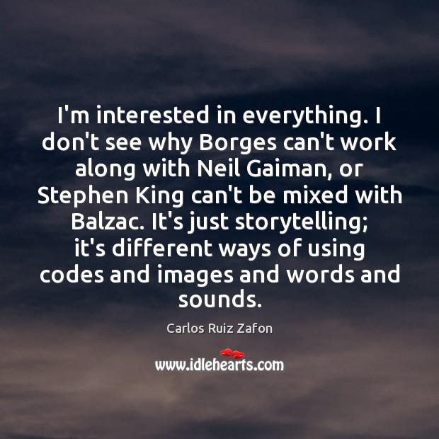 Image, I'm interested in everything. I don't see why Borges can't work along