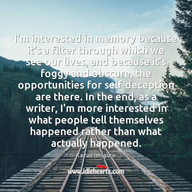 Image, I'm interested in memory because it's a filter through which we see