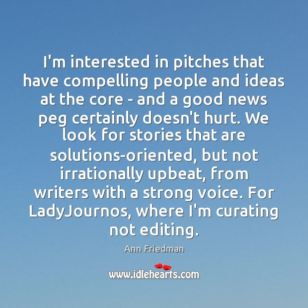 Image, I'm interested in pitches that have compelling people and ideas at the